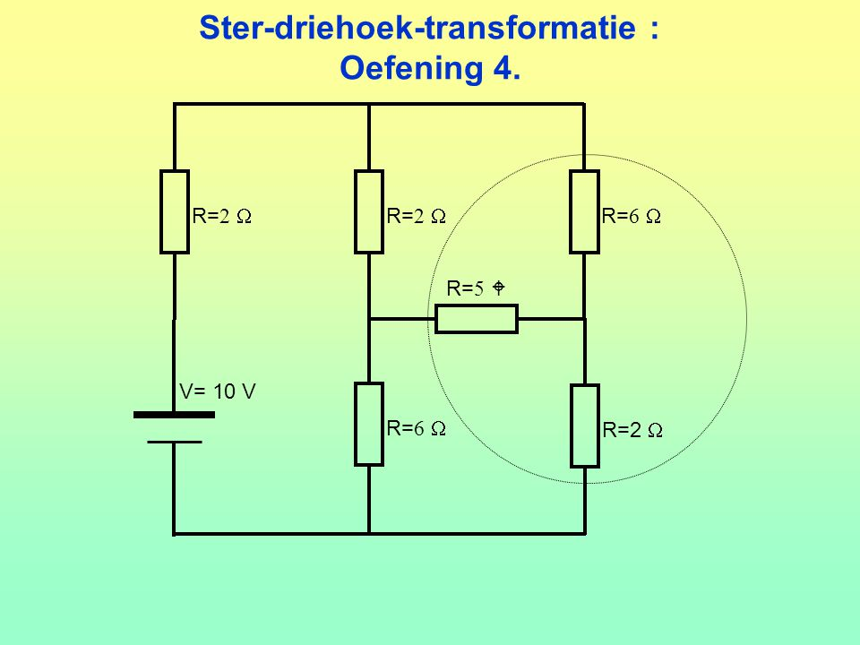Ster-driehoek-transformatie : Oefening 4. R= 2  R= 6  R=2  V= 10 V R= 5  R= 2 