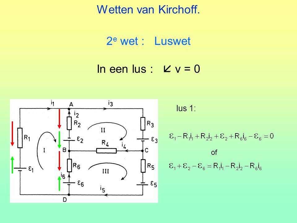 2 e wet : Luswet In een lus :  v = 0 of lus 1: Wetten van Kirchoff.