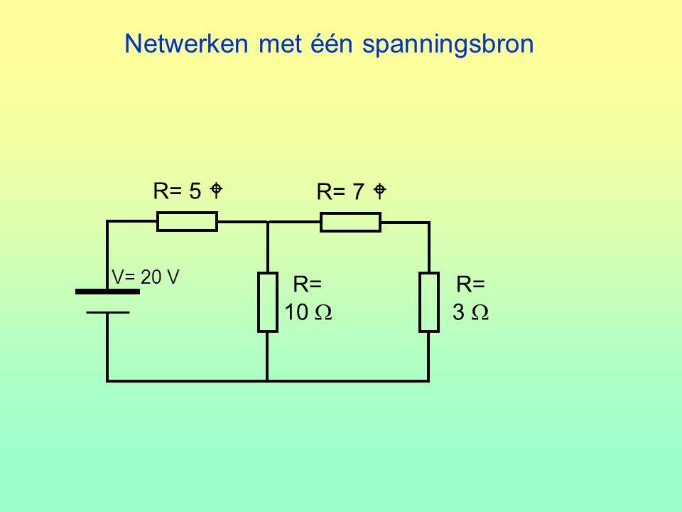 Netwerken met één spanningsbron R= 7  R= 10  R= 3  V= 20 V R= 5 