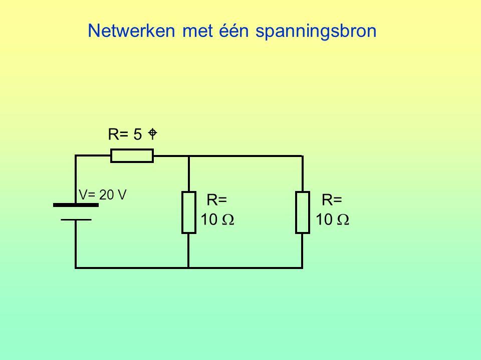 Netwerken met één spanningsbron R= 10  R= 10  V= 20 V R= 5 