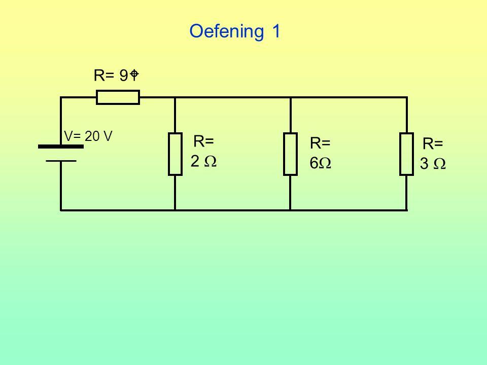 Oefening 1 R= 2  V= 20 V R= 3  R= 6  R= 9 