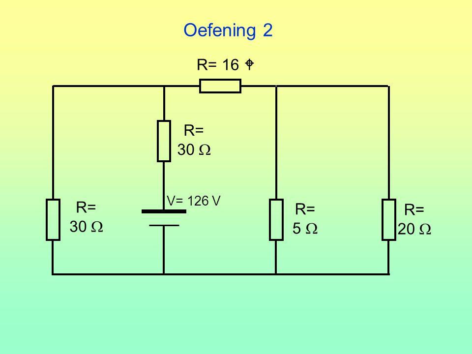 Oefening 2 R= 30  V= 126 V R= 20  R= 5  R= 16  R= 30 