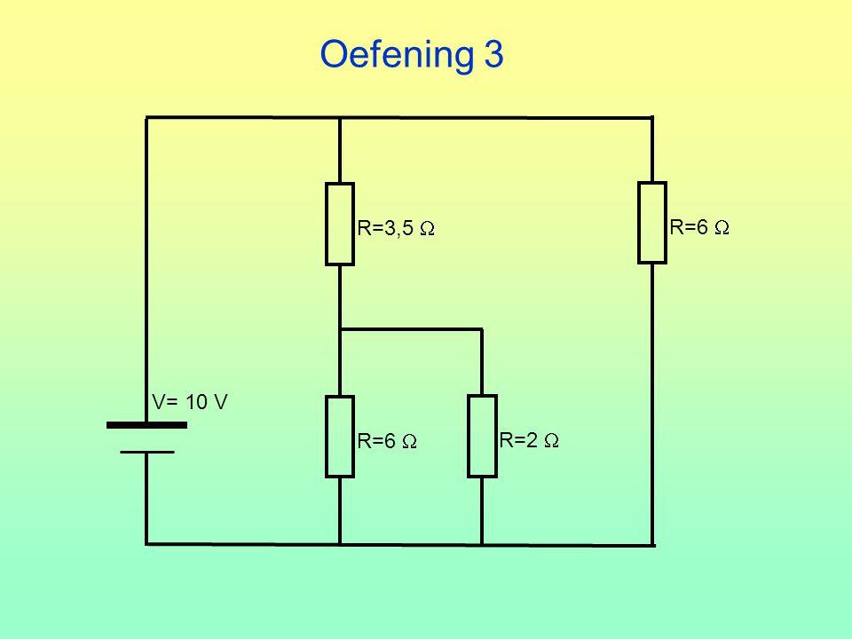 Oefening 3 R=3,5  R=6  R=2  V= 10 V