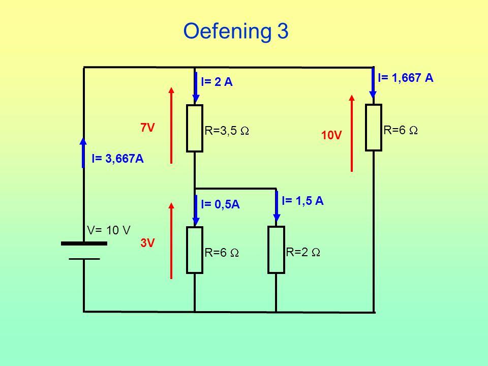 Oefening 3 R=3,5  R=6  R=2  V= 10 V 3V7V10V I= 2 A I= 1,667 A I= 0,5A I= 1,5 A I= 3,667A