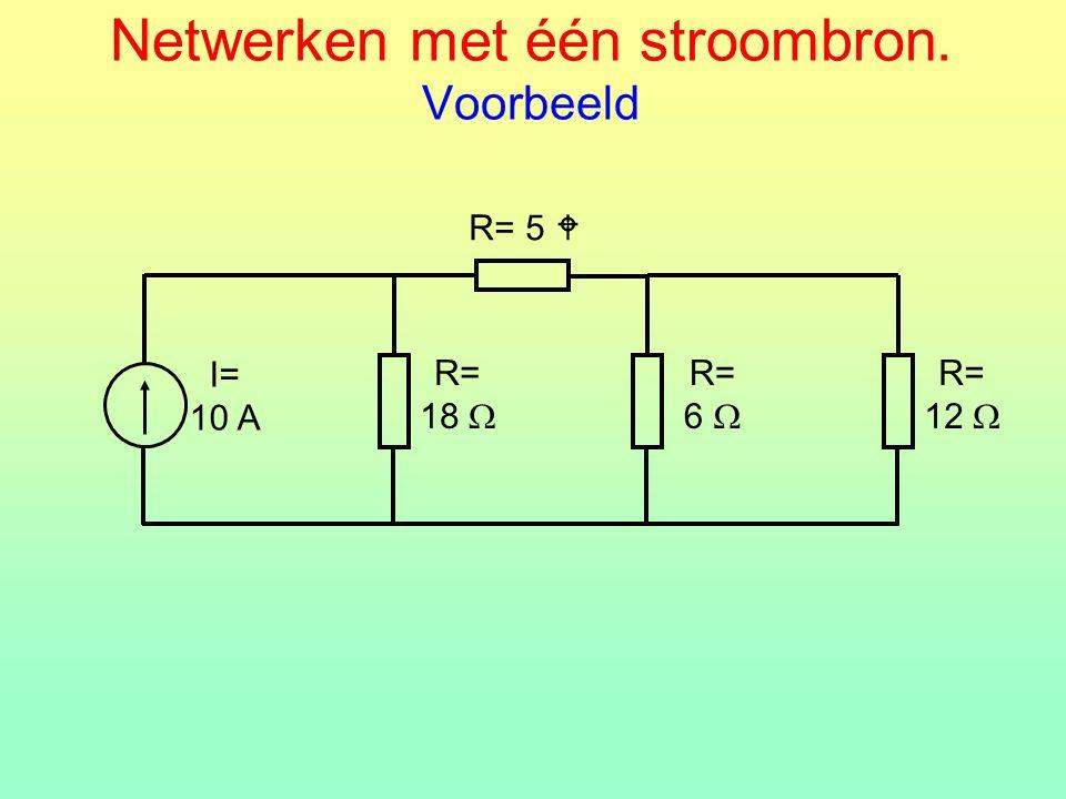 Netwerken met één stroombron. Voorbeeld R= 5  R= 18  I= 10 A R= 6  R= 12 