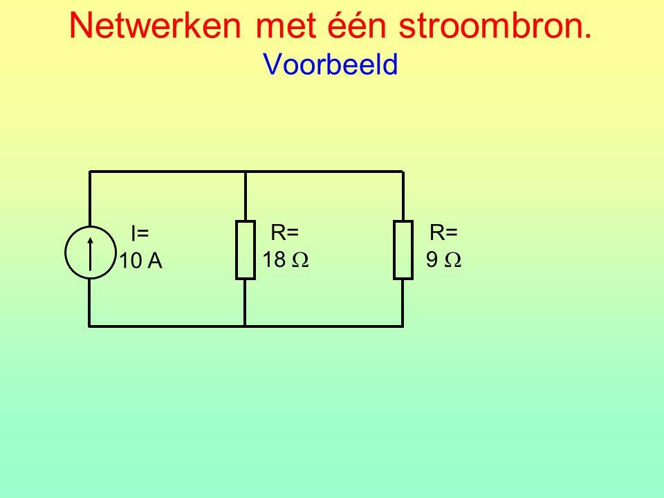 Netwerken met één stroombron. Voorbeeld R= 18  I= 10 A R= 9 