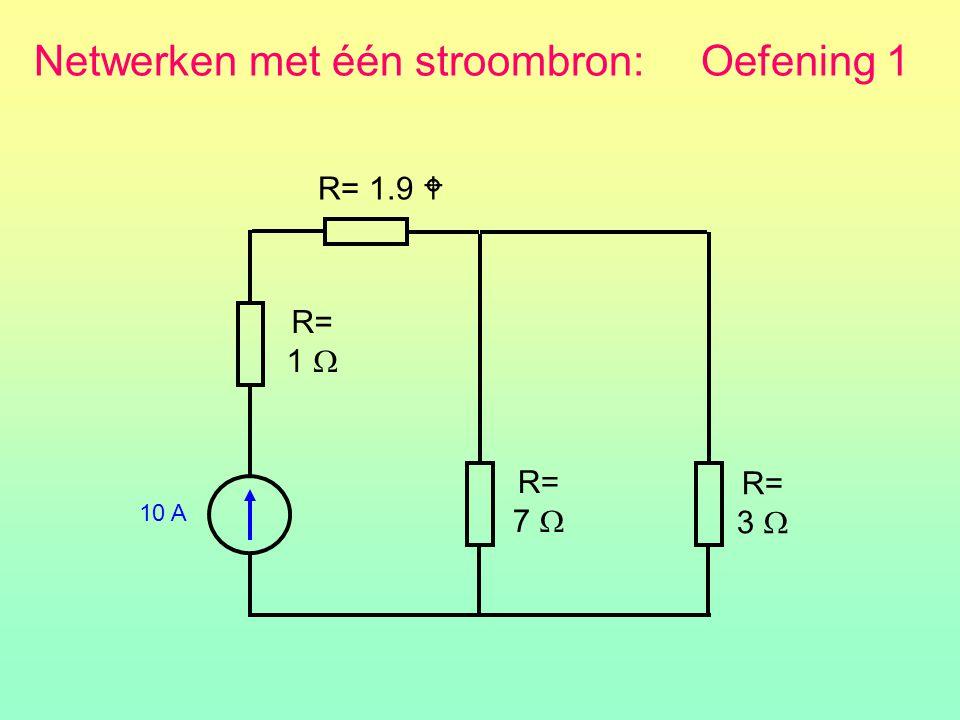 Netwerken met één stroombron: Oefening 1 R= 1  R= 7  R= 1.9  10 A R= 3 