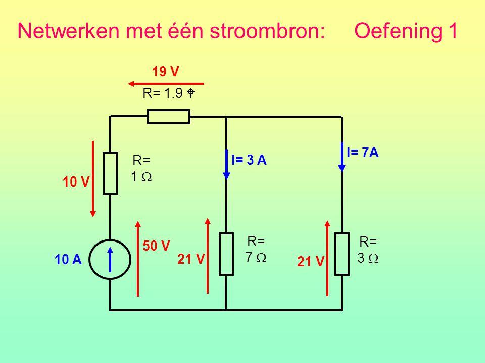 Netwerken met één stroombron: Oefening 1 R= 1  R= 3  R= 7  R= 1.9  19 V 10 V 21 V I= 3 A I= 7A 10 A 50 V