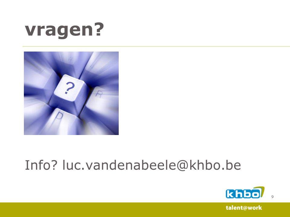 9 vragen? Info? luc.vandenabeele@khbo.be