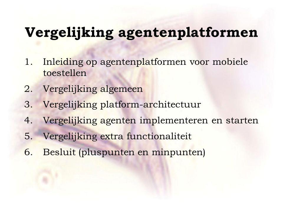 Vergelijking agentenplatformen 1.Inleiding op agentenplatformen voor mobiele toestellen 2.Vergelijking algemeen 3.Vergelijking platform-architectuur 4