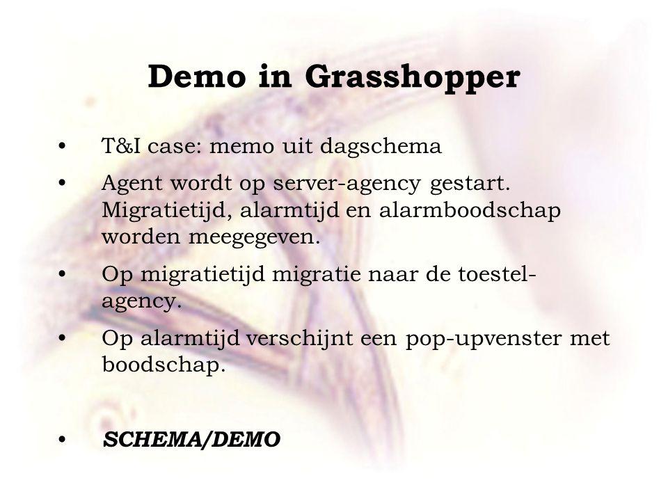 Demo in Grasshopper T&I case: memo uit dagschema Agent wordt op server-agency gestart. Migratietijd, alarmtijd en alarmboodschap worden meegegeven. Op