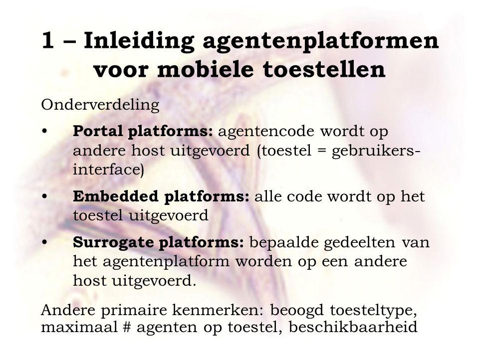 1 – Inleiding agentenplatformen voor mobiele toestellen Onderverdeling Portal platforms: agentencode wordt op andere host uitgevoerd (toestel = gebrui