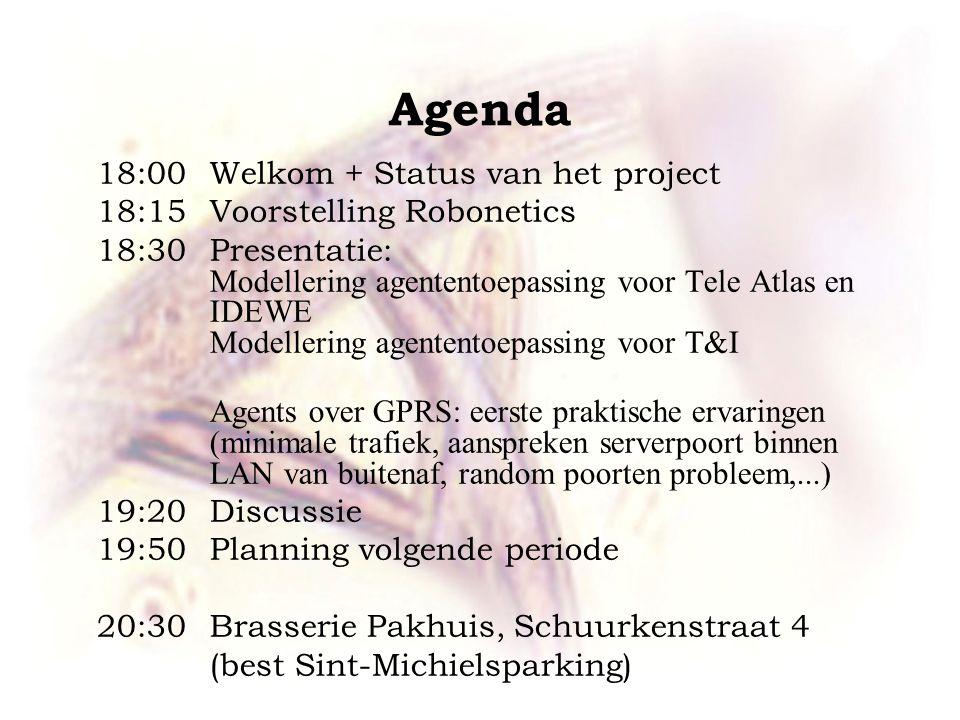 Agenda 18:00Welkom + Status van het project 18:15 Voorstelling Robonetics 18:30 Presentatie: Modellering agententoepassing voor Tele Atlas en IDEWE Mo