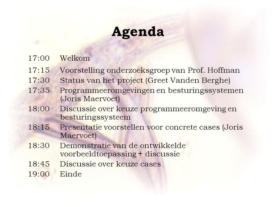 Agenda 17:00Welkom 17:15Voorstelling onderzoeksgroep van Prof. Hoffman 17:30 Status van het project (Greet Vanden Berghe) 17:35 Programmeeromgevingen