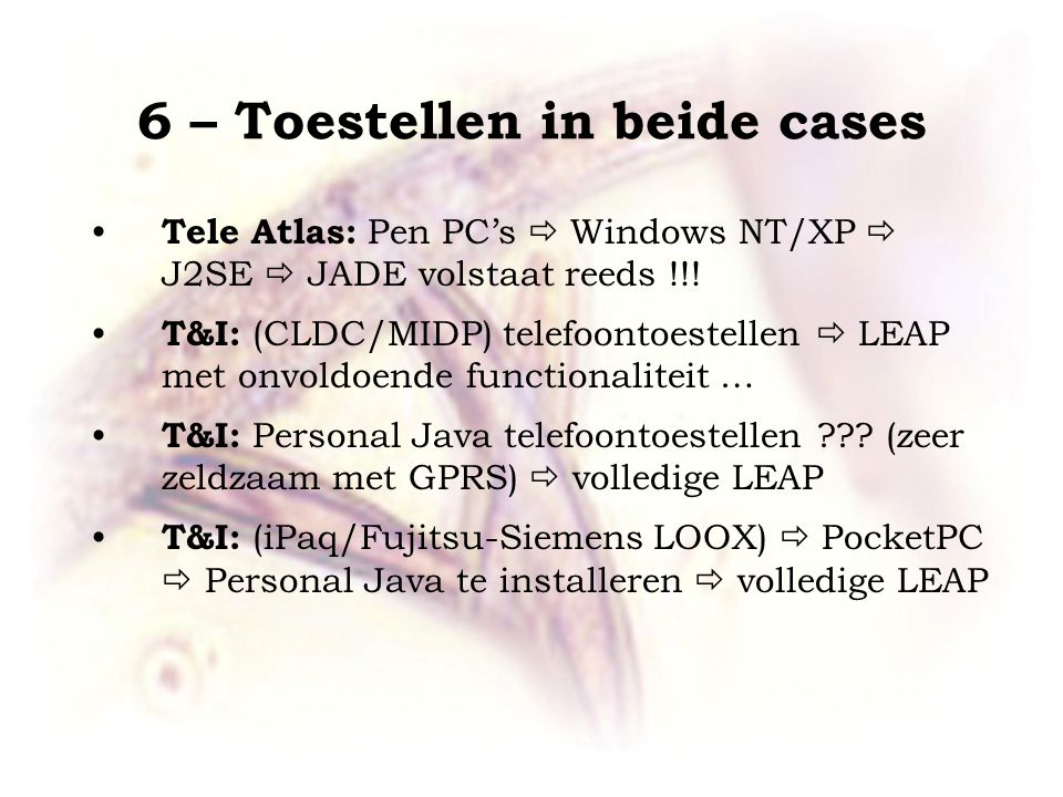 6 – Toestellen in beide cases Tele Atlas: Pen PC's  Windows NT/XP  J2SE  JADE volstaat reeds !!.