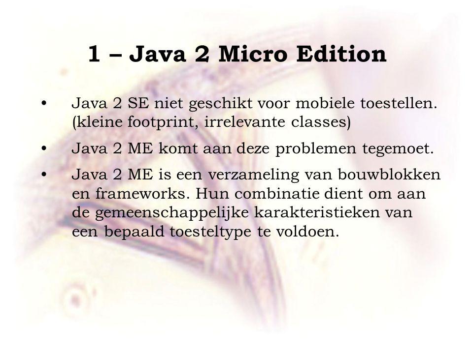 1 – Java 2 Micro Edition Java 2 SE niet geschikt voor mobiele toestellen.