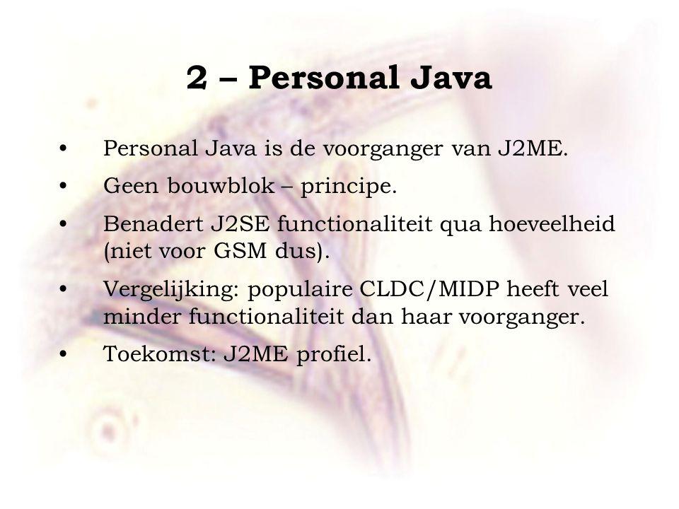 2 – Personal Java Personal Java is de voorganger van J2ME.
