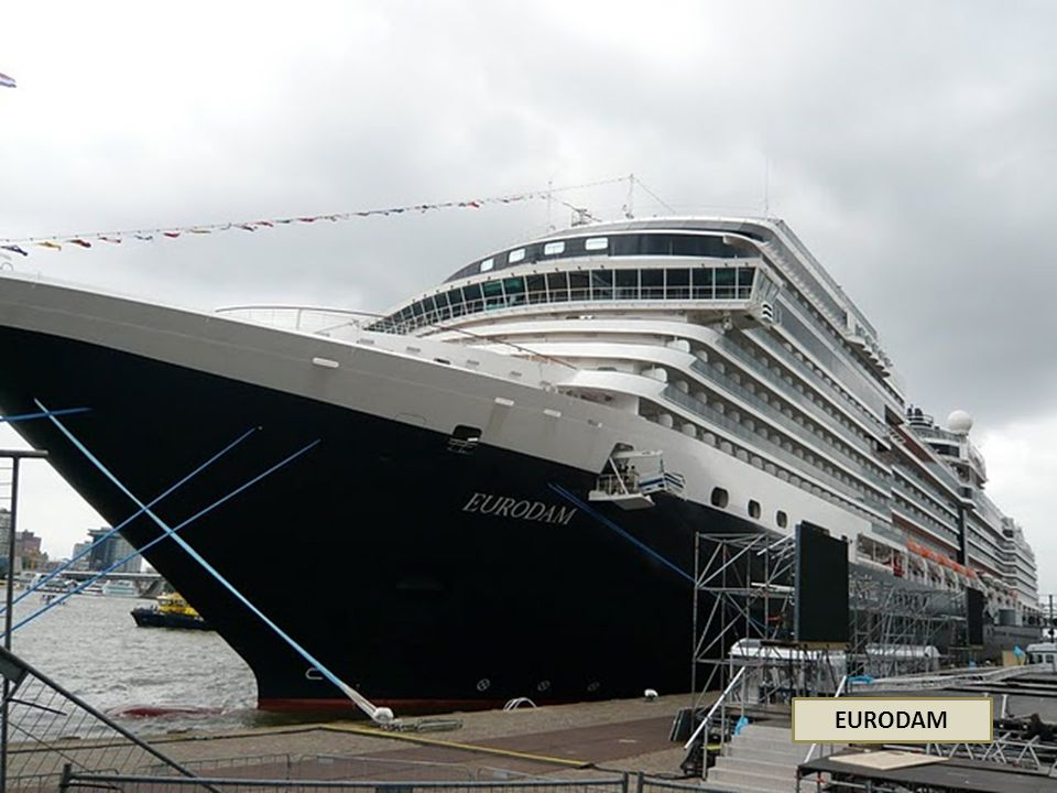 MS EURODAM Bouwjaar 2008 Lang 285 m Breed 25 m Bemanning 929 Passagiers 2100 Snelheid 24 knp