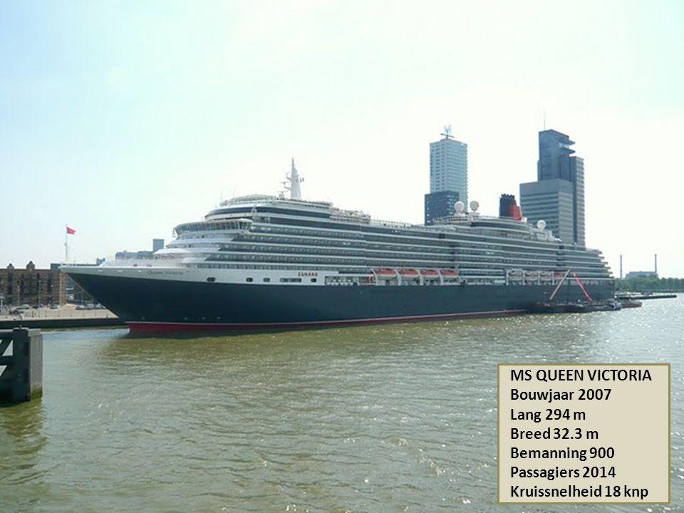 MS QUEEN VICTORIA Bouwjaar 2007 Lang 294 m Breed 32.3 m Bemanning 900 Passagiers 2014 Kruissnelheid 18 knp