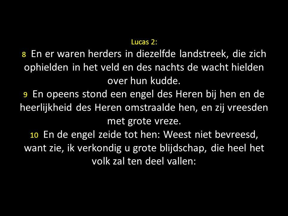Lucas 2: 11 U is heden de Heiland geboren, namelijk Christus, de Here, in de stad van David.