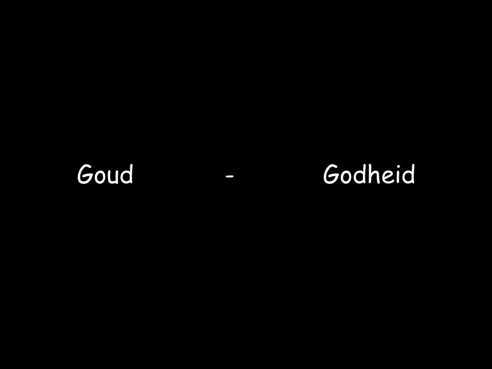 Goud- Godheid