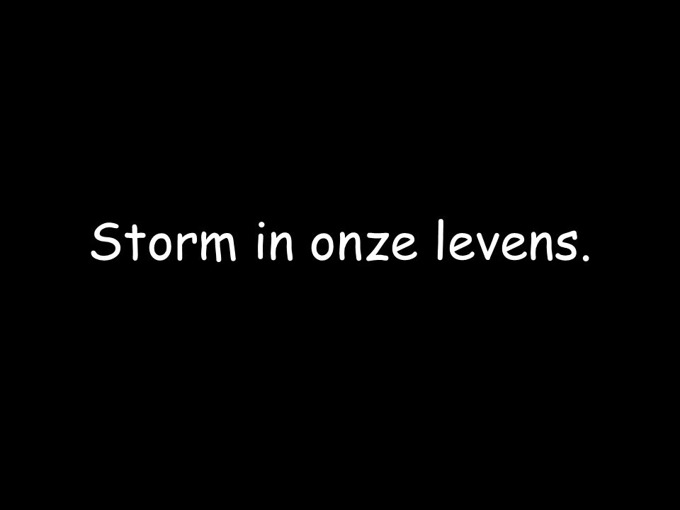 Storm in onze levens.