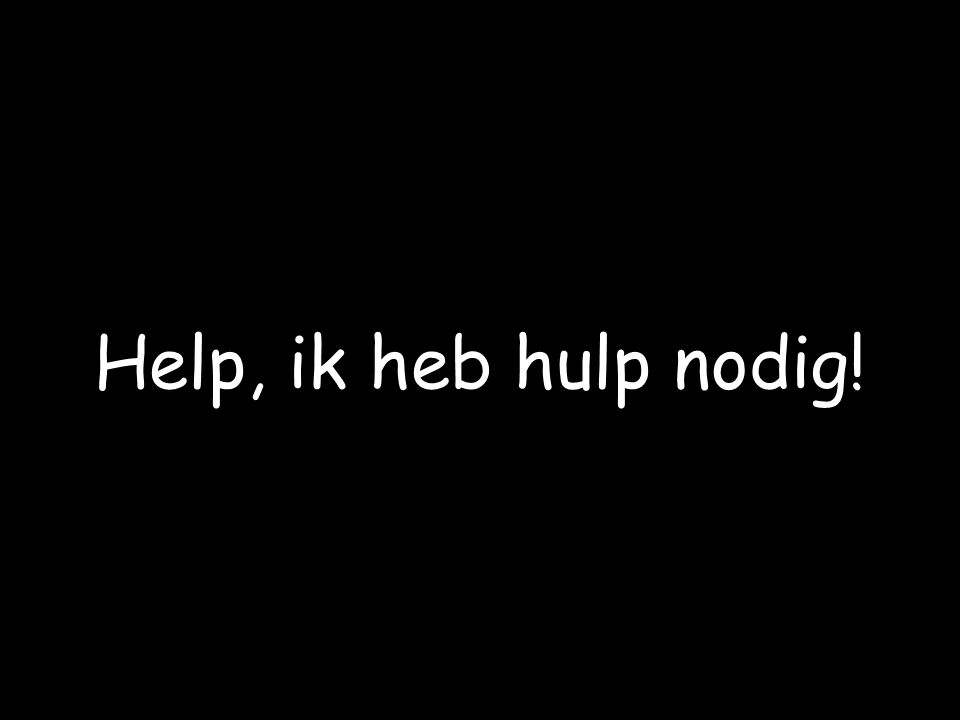 Help, ik heb hulp nodig!