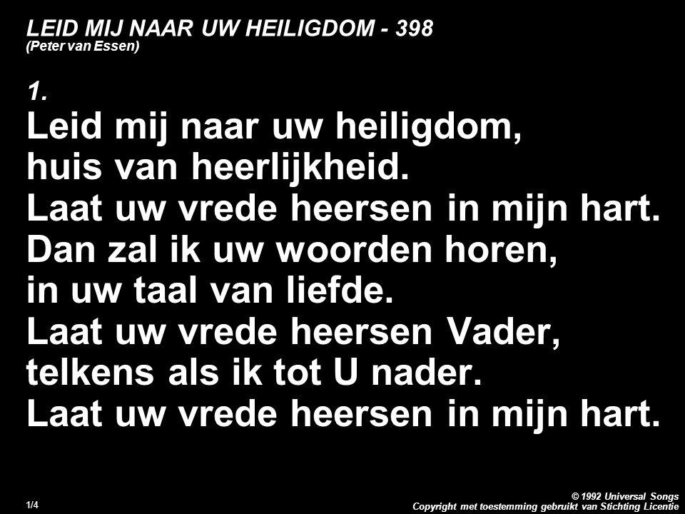 Copyright met toestemming gebruikt van Stichting Licentie © 1992 Universal Songs 1/4 LEID MIJ NAAR UW HEILIGDOM - 398 (Peter van Essen) 1.
