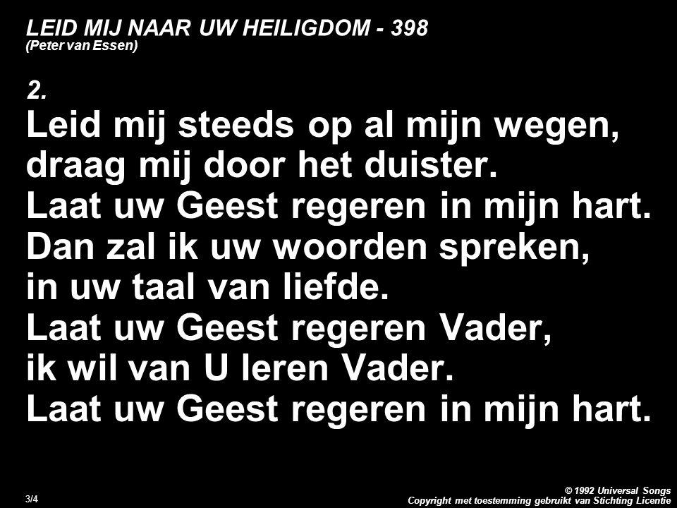 Copyright met toestemming gebruikt van Stichting Licentie © 1992 Universal Songs 3/4 LEID MIJ NAAR UW HEILIGDOM - 398 (Peter van Essen) 2. Leid mij st