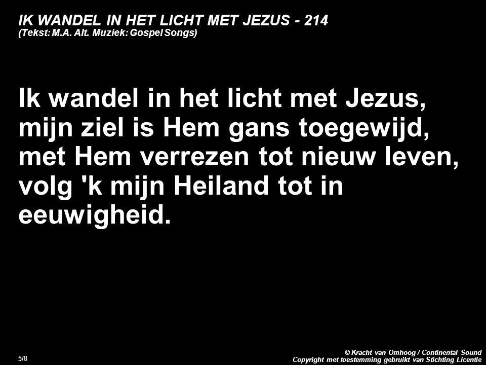 Copyright met toestemming gebruikt van Stichting Licentie © Kracht van Omhoog / Continental Sound 5/8 IK WANDEL IN HET LICHT MET JEZUS - 214 (Tekst: M