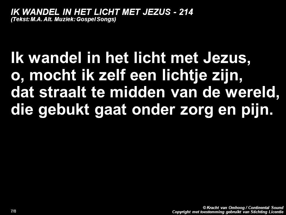 Copyright met toestemming gebruikt van Stichting Licentie © Kracht van Omhoog / Continental Sound 7/8 IK WANDEL IN HET LICHT MET JEZUS - 214 (Tekst: M
