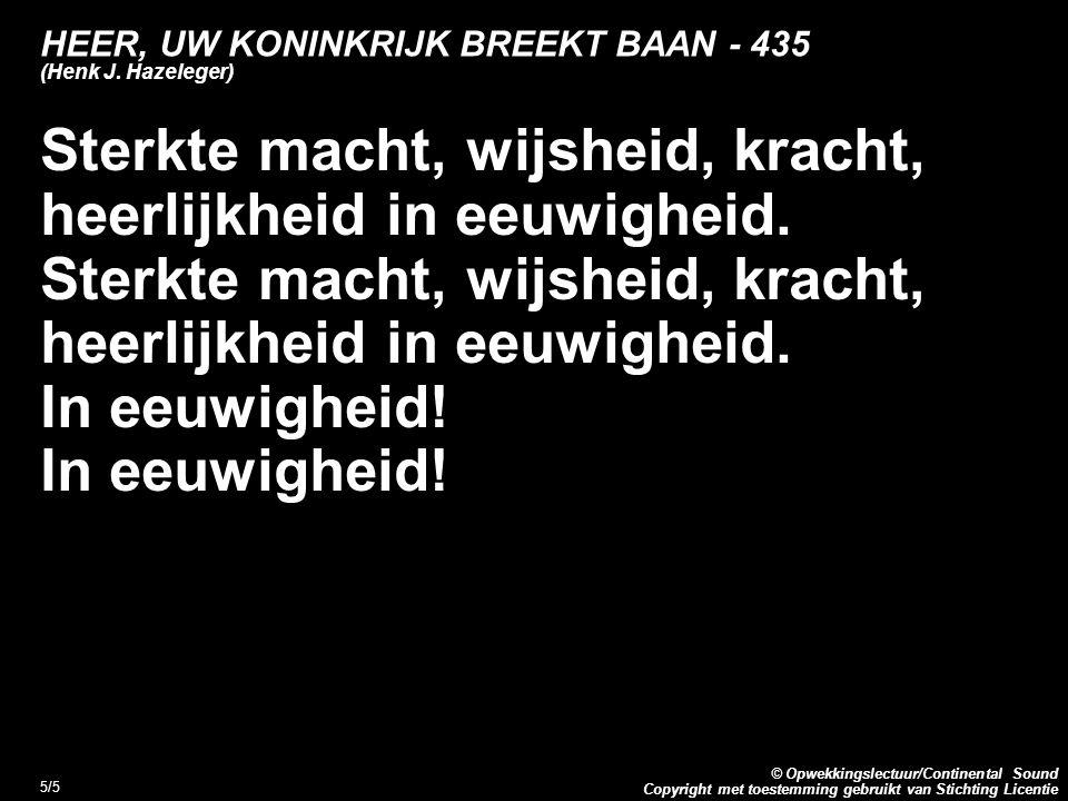 Copyright met toestemming gebruikt van Stichting Licentie © Opwekkingslectuur/Continental Sound 5/5 HEER, UW KONINKRIJK BREEKT BAAN - 435 (Henk J.