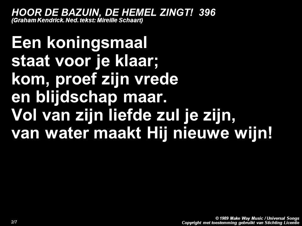 Copyright met toestemming gebruikt van Stichting Licentie © 1989 Make Way Music / Universal Songs 3/7 HOOR DE BAZUIN, DE HEMEL ZINGT.
