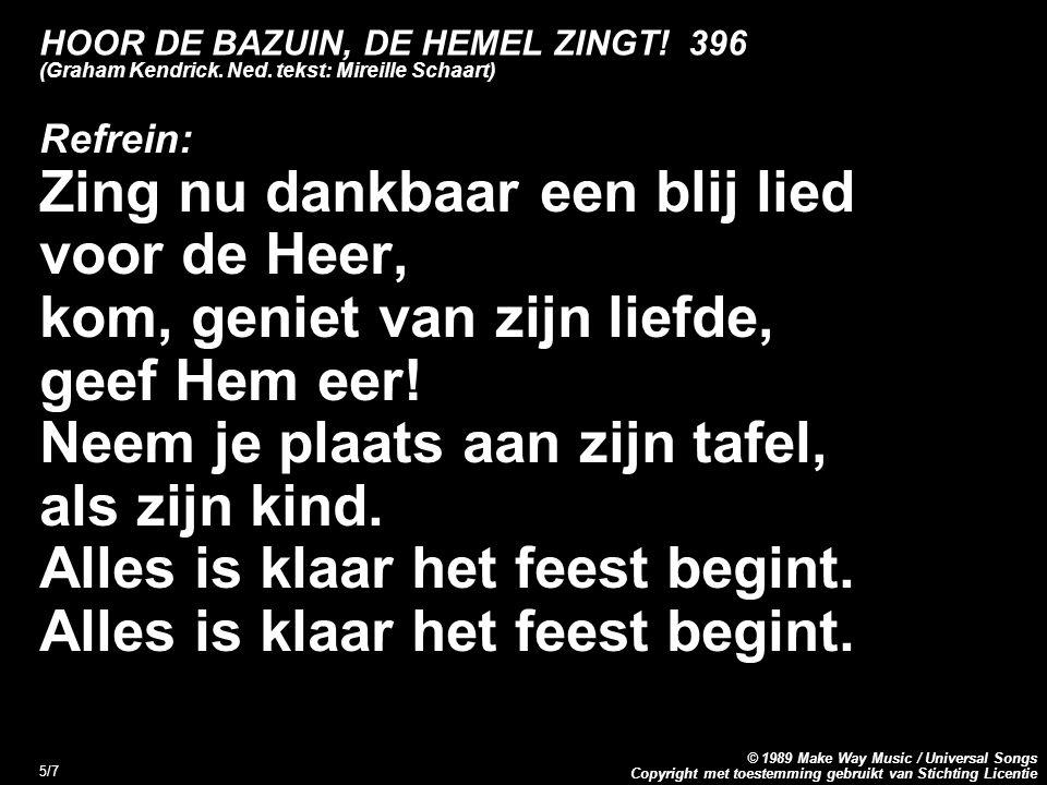 Copyright met toestemming gebruikt van Stichting Licentie © 1989 Make Way Music / Universal Songs 5/7 HOOR DE BAZUIN, DE HEMEL ZINGT.