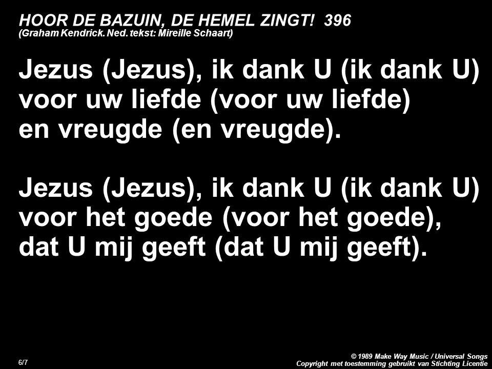 Copyright met toestemming gebruikt van Stichting Licentie © 1989 Make Way Music / Universal Songs 7/7 HOOR DE BAZUIN, DE HEMEL ZINGT.