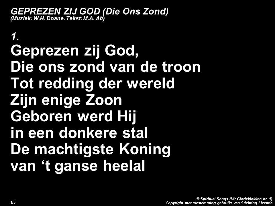 Copyright met toestemming gebruikt van Stichting Licentie © Spiritual Songs (Uit Glorieklokken nr. 1) 1/5 GEPREZEN ZIJ GOD (Die Ons Zond) (Muziek: W.H