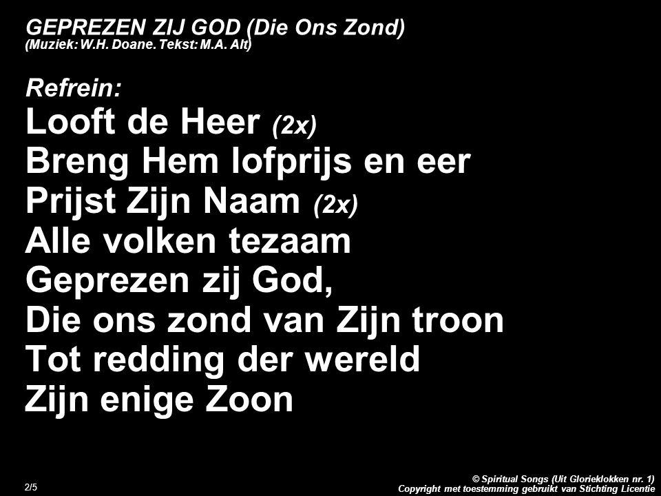 Copyright met toestemming gebruikt van Stichting Licentie © Spiritual Songs (Uit Glorieklokken nr. 1) 2/5 GEPREZEN ZIJ GOD (Die Ons Zond) (Muziek: W.H