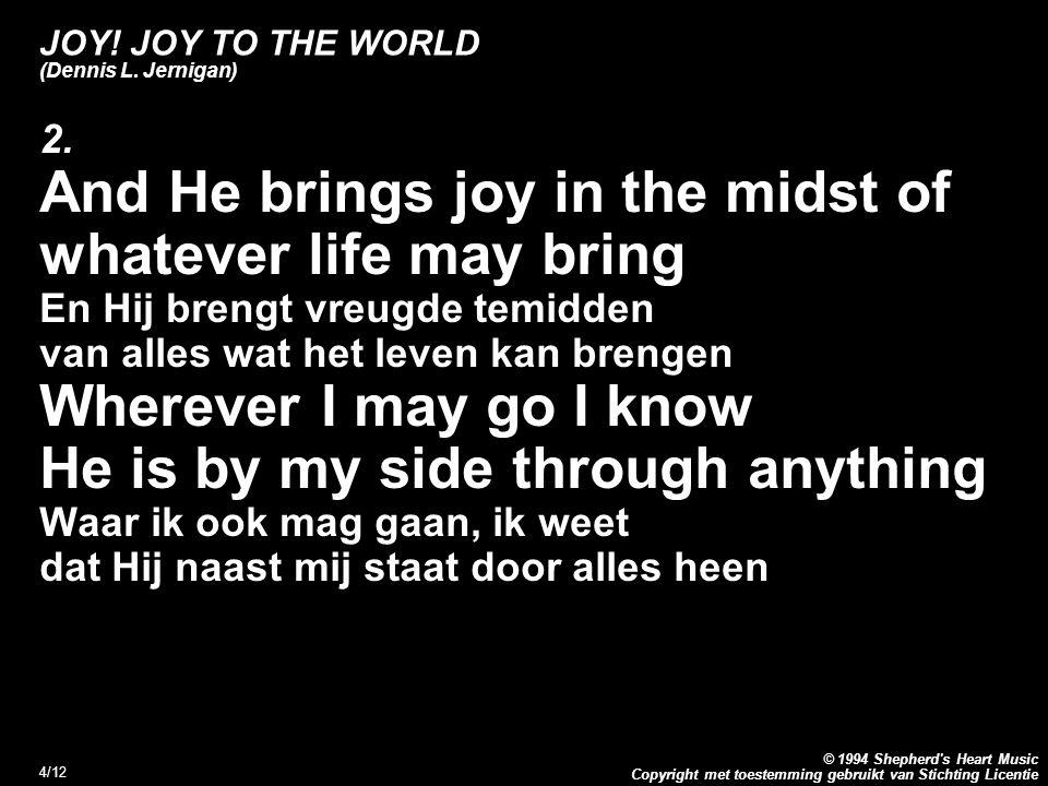 Copyright met toestemming gebruikt van Stichting Licentie © 1994 Shepherd s Heart Music 4/12 JOY.