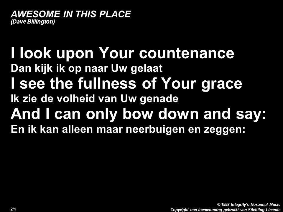 Copyright met toestemming gebruikt van Stichting Licentie © 1992 Integrity's Hosanna! Music 2/4 I look upon Your countenance Dan kijk ik op naar Uw ge