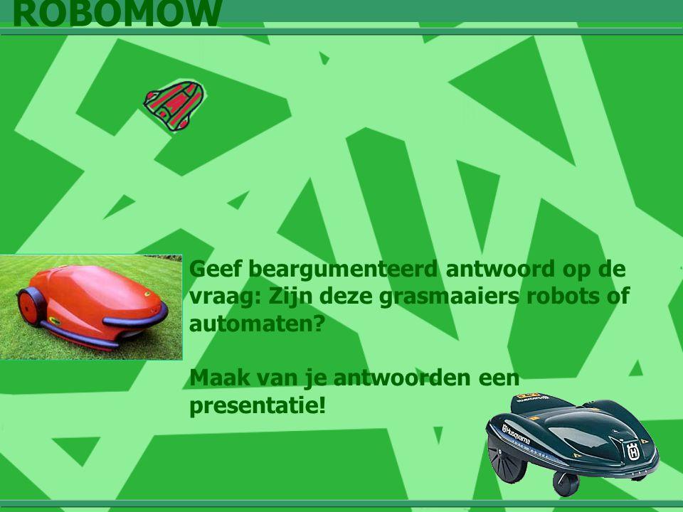 ROBOMOW Geef beargumenteerd antwoord op de vraag: Zijn deze grasmaaiers robots of automaten.