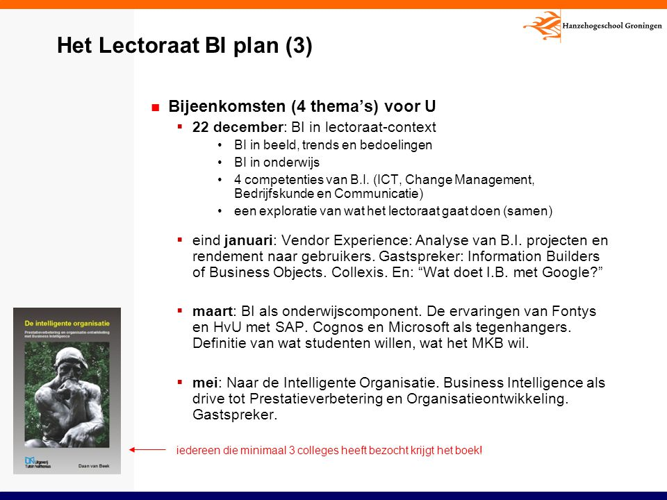 Het Lectoraat BI plan (3) Bijeenkomsten (4 thema's) voor U  22 december: BI in lectoraat-context BI in beeld, trends en bedoelingen BI in onderwijs 4