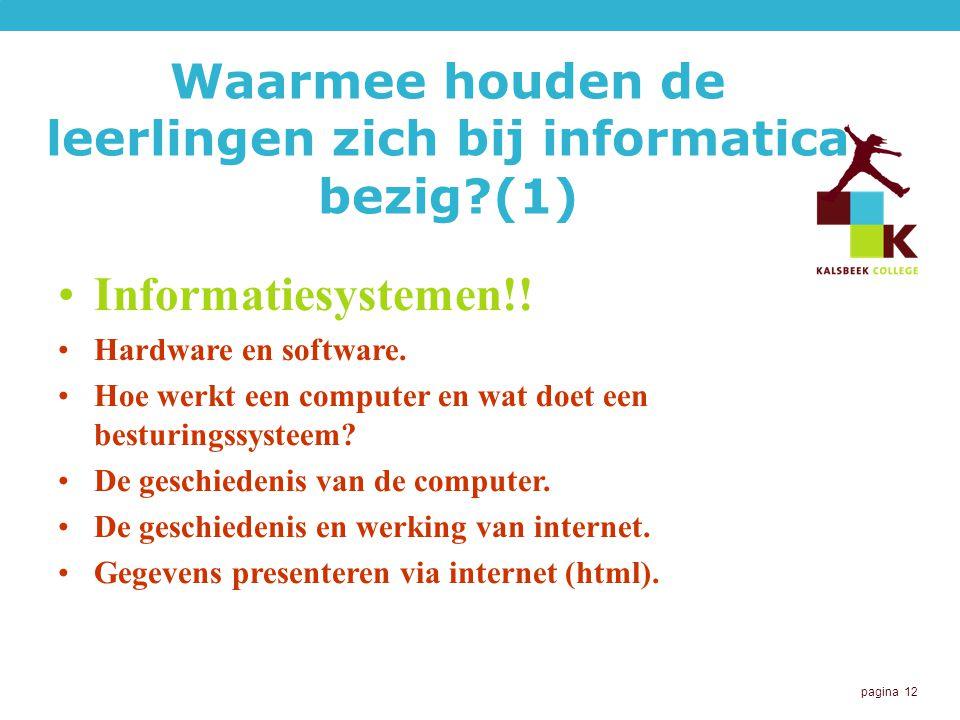 pagina 12 Waarmee houden de leerlingen zich bij informatica bezig?(1) Informatiesystemen!.