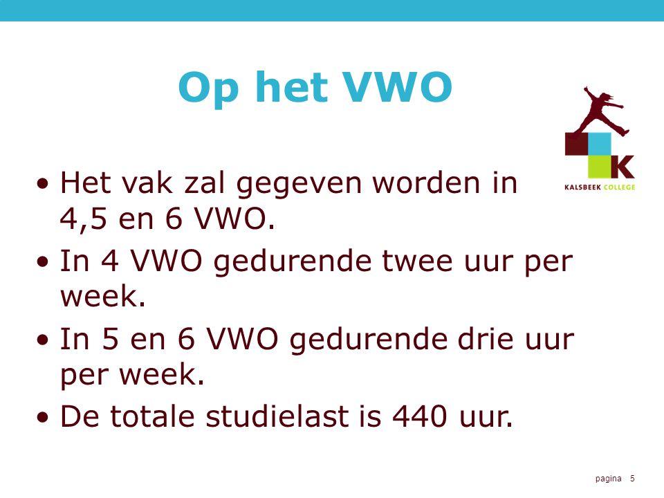 pagina 5 Op het VWO Het vak zal gegeven worden in 4,5 en 6 VWO.