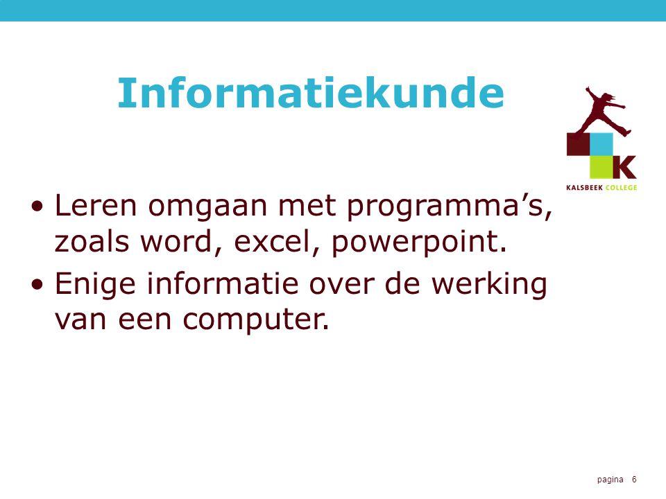 pagina 6 Informatiekunde Leren omgaan met programma's, zoals word, excel, powerpoint.