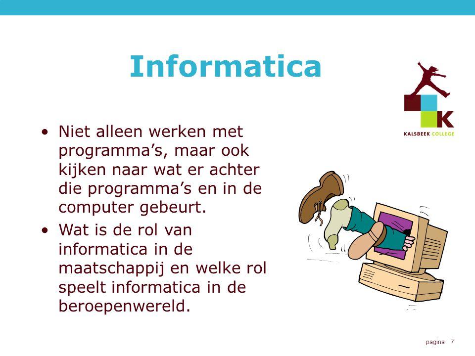 pagina 7 Informatica Niet alleen werken met programma's, maar ook kijken naar wat er achter die programma's en in de computer gebeurt.