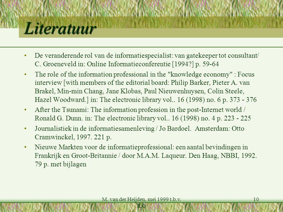 M. van der Heijden, mei 1999 t.b.v. ILG 10 Literatuur De veranderende rol van de informatiespecialist: van gatekeeper tot consultant/ C. Groeneveld in