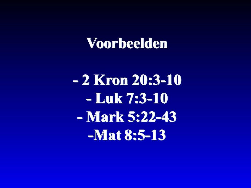 Voorbeelden - 2 Kron 20:3-10 - Luk 7:3-10 - Mark 5:22-43 -Mat 8:5-13
