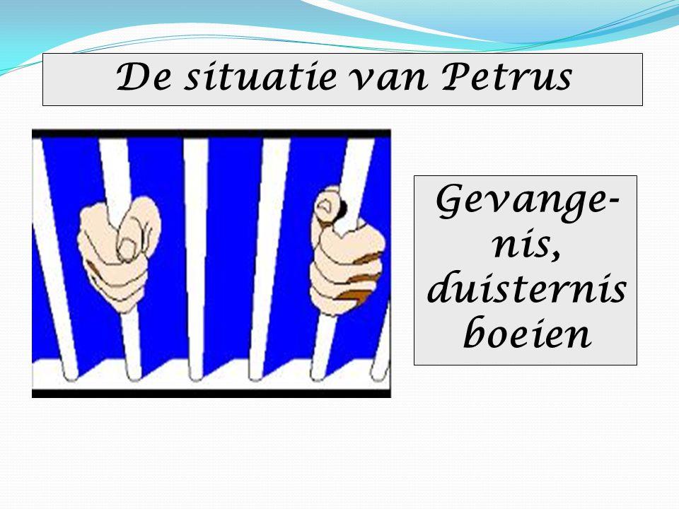 De situatie van Petrus Gevange- nis, duisternis boeien
