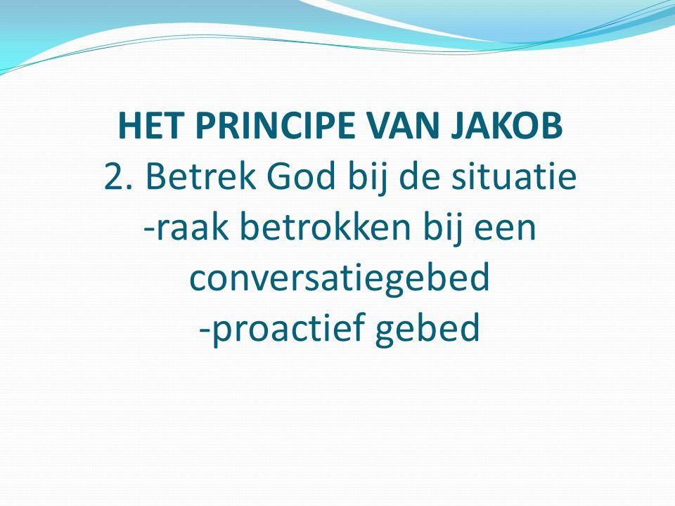 HET PRINCIPE VAN JAKOB Bewijs -God werkt achter de schermen -Gods genade wordt gedemonstreerd -de mensen zijn veranderd -nederigheid, berouw, vergiffenis