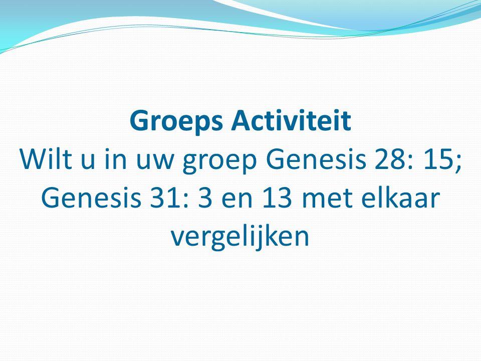 Groeps Activiteit Wilt u in uw groep Genesis 28: 15; Genesis 31: 3 en 13 met elkaar vergelijken